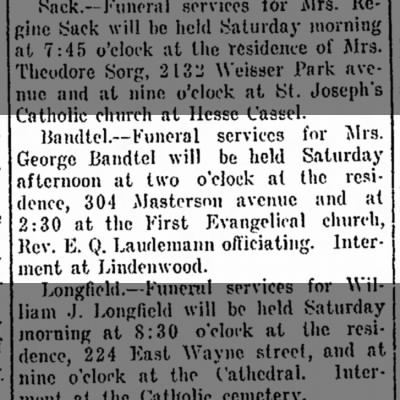 Mrs. Geo. Bandtel funeral services, Ft.Wayne Weekly Sentinel, Aug.4,1916 p.10 Friday